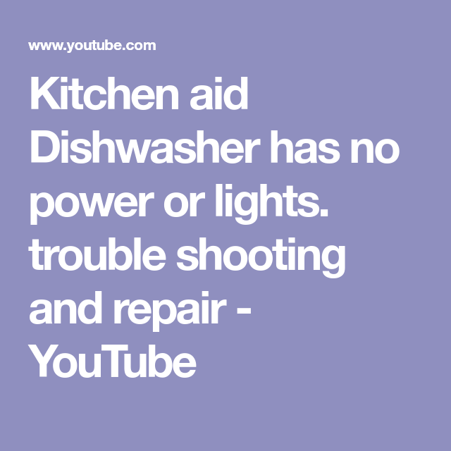 Kitchen Aid Dishwasher Has No Power Or Lights Trouble Shooting And Repair Youtube Kitchen Aid Dishwasher Repair