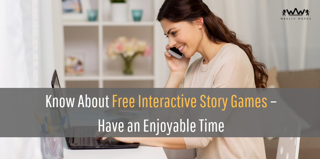 Know about free interactive story games Have an