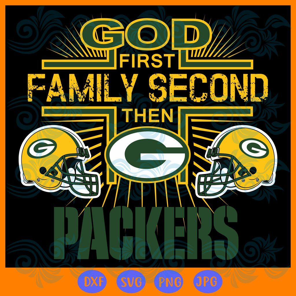 God First Family Second Then Green Bay Packers Vg Dxf Eps Png Instant Download In 2020 Green Bay Packers Green Bay Packers