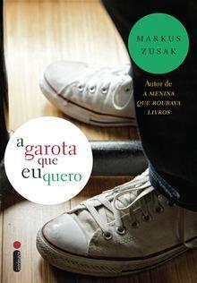 A Garota Que Eu Quero Ebook By Markus Zusak Markus Zusak Livros