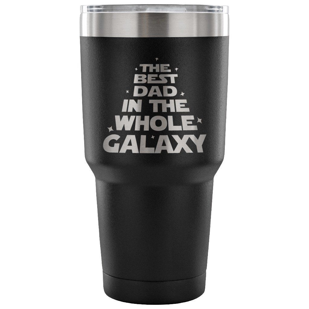 The Best Dad In Whole Galaxy 30 Oz Tumbler Travel Cup Coffee Mug