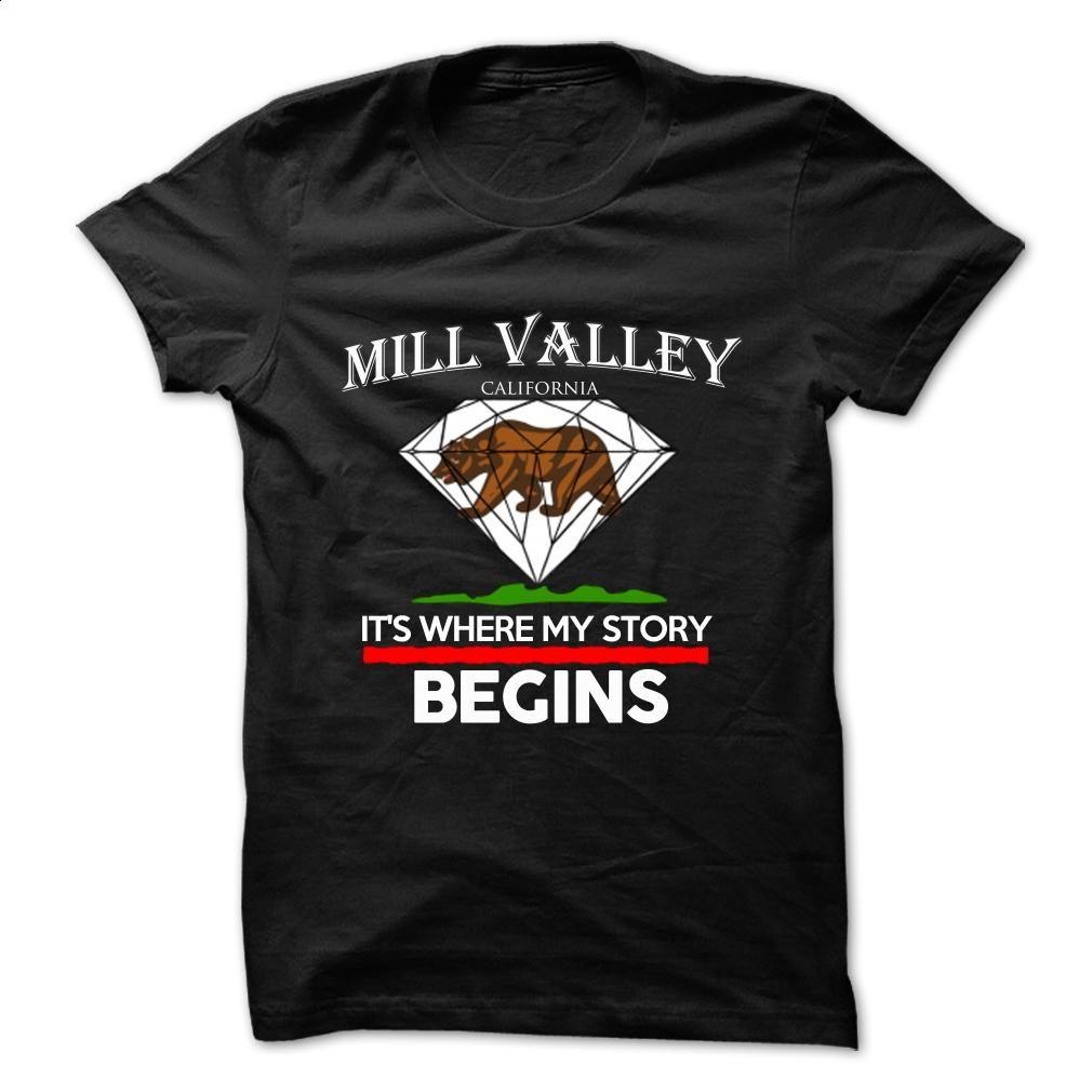 Mill Valley – California – Its Where My Story Begins   T Shirt, Hoodie, Sweatshirts - make your own t shirt #teeshirt #style