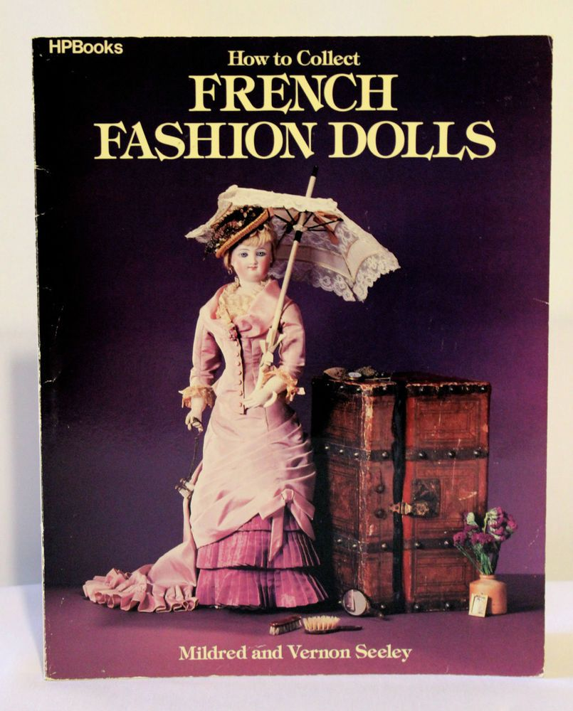 How to Collect French Fashion Dolls by Mildred Seeley and Vernon Seeley...