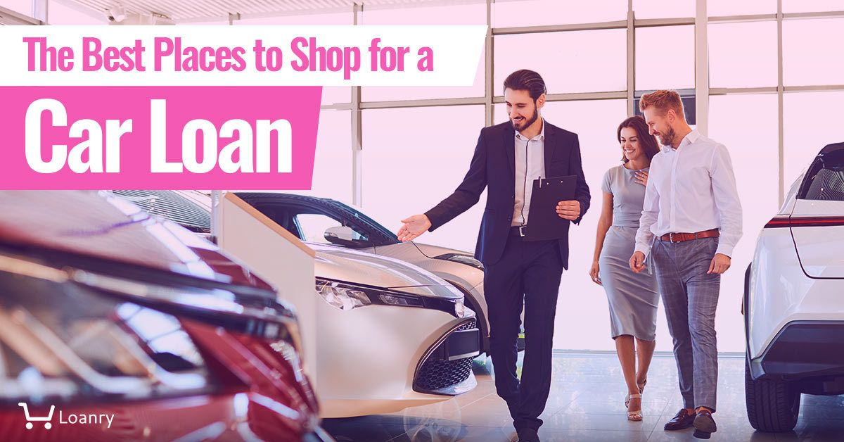The Best Places To Shop For A Car Loan In 2020 Car Loans Loan Medical Loans