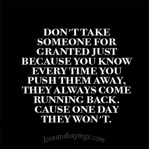 Don't Take Someone For Granted SOMETHING TO SAY Pinterest Awesome Taking Life For Granted Quotes