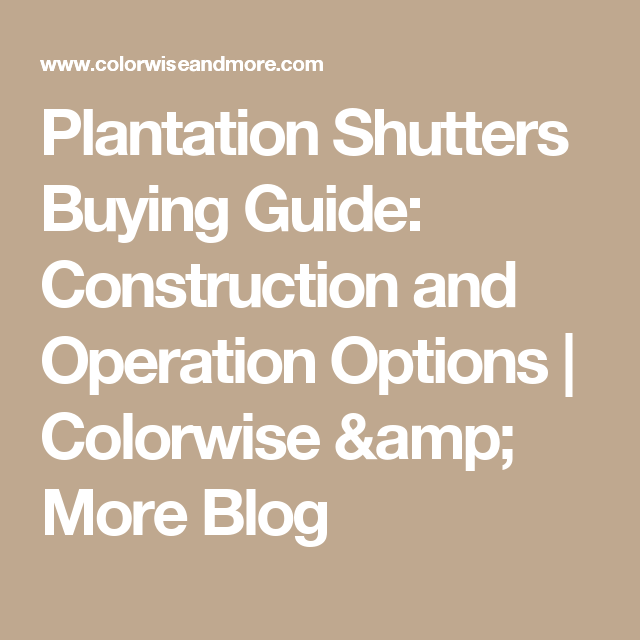 Plantation Shutters Buying Guide: Construction and Operation Options | Colorwise & More Blog