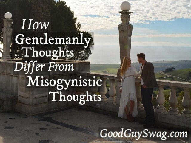 How Gentlemanly Thoughts Differ From Misogynistic Thoughts