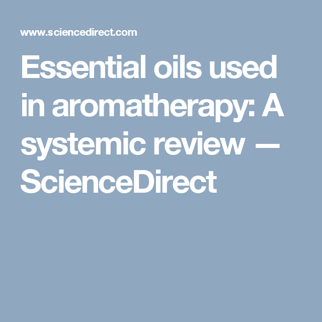 Essential oils used in aromatherapy: A systemic review — ScienceDirect