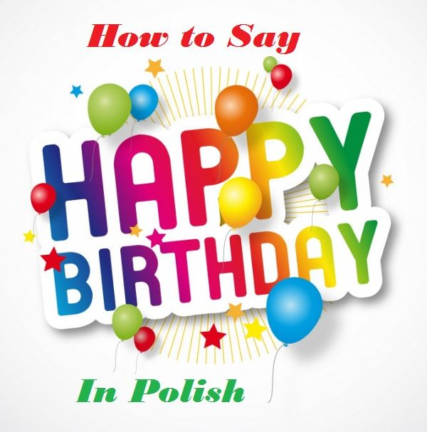 How To Say Happy Birthday In Polish You Can Say Wszystkiego