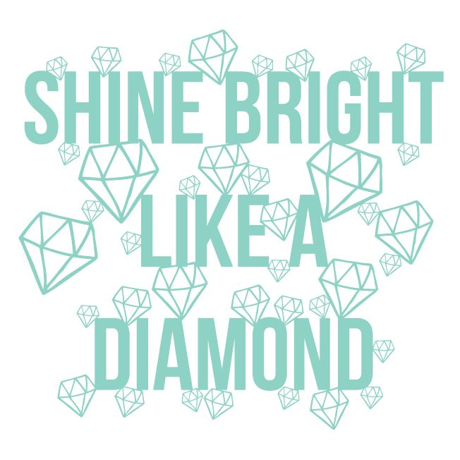 Shine Bright Like a Diamond Quote