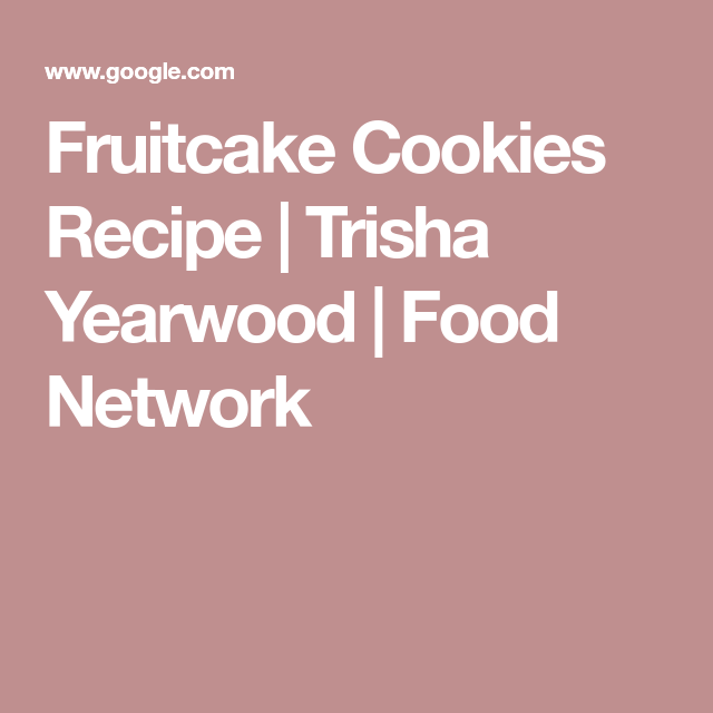 Fruitcake Cookies Recipe Trisha Yearwood Food Network
