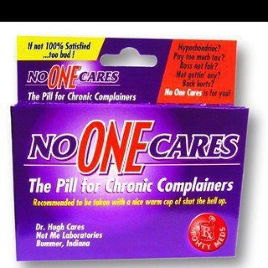 No ONE Cares - The Pill for Chronic Complainers