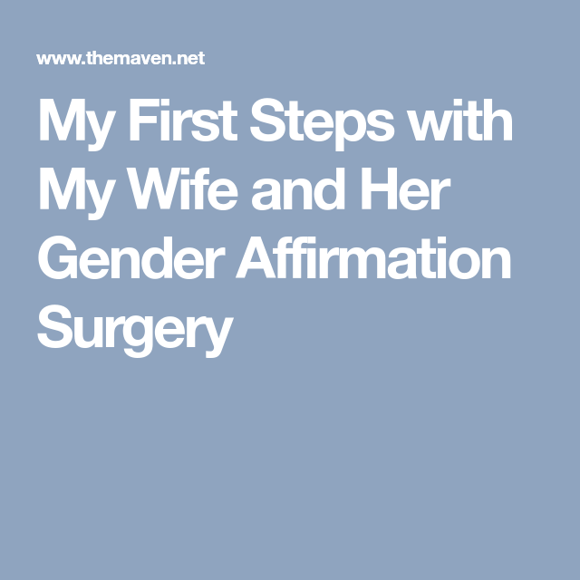 My First Steps With My Wife And Her Gender Affirmation Surgery Affirmations Surgery First Step