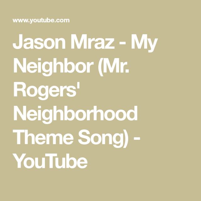 Jason Mraz My Neighbor Mr Rogers Neighborhood Theme Song Youtube Mister Rogers Neighborhood The Neighbourhood Songs