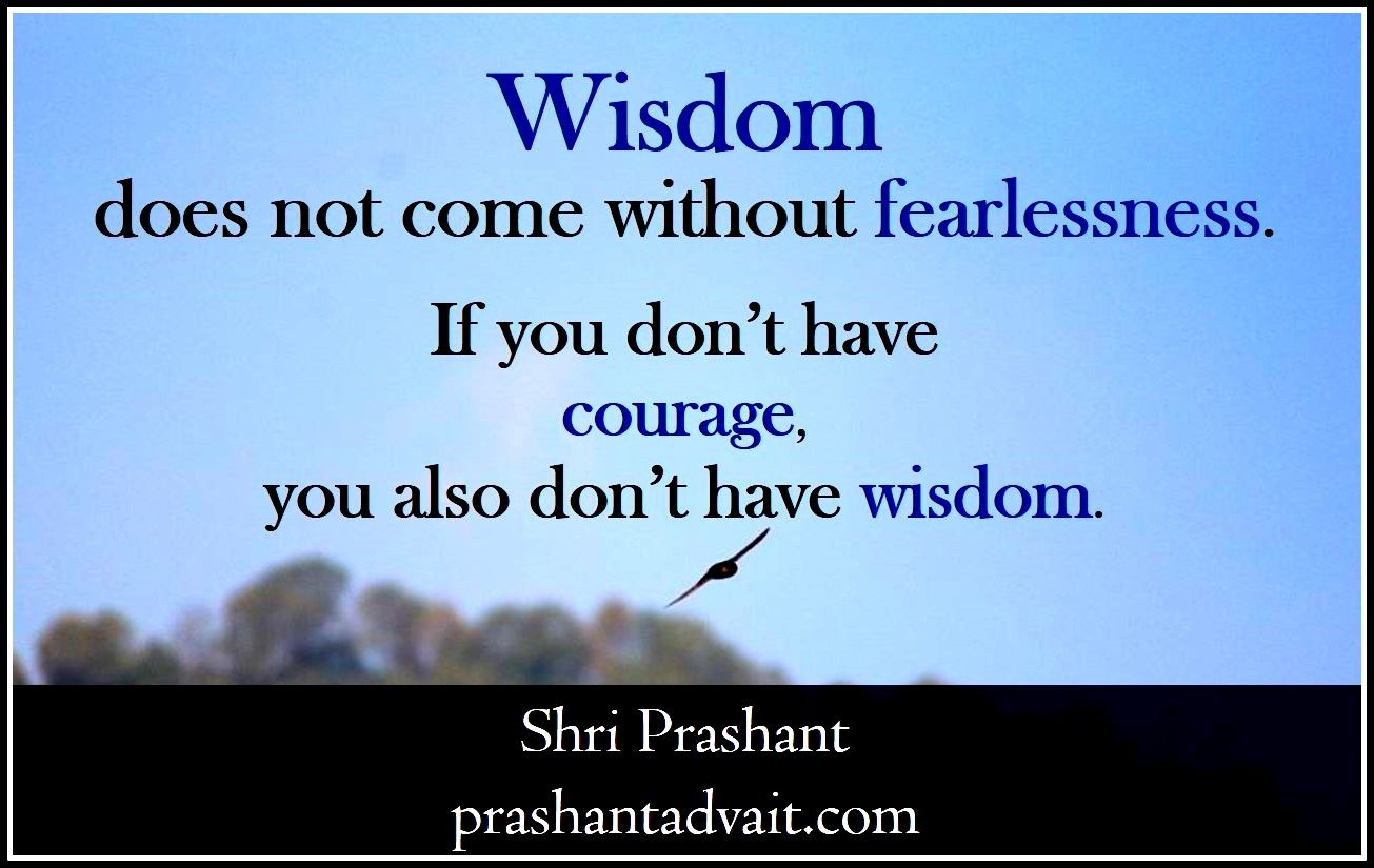 Wisdom does not come without fearlessness. If you don't have courage, you also don't have wisdom. ~ Shri Prashant #ShriPrashant #Advait #wisdom #fear Read at:- prashantadvait.com Watch at:- www.youtube.com/c/ShriPrashant Website:- www.advait.org.in Facebook:- www.facebook.com/prashant.advait LinkedIn:- www.linkedin.com/in/prashantadvait Twitter:- https://twitter.com/Prashant_Advait