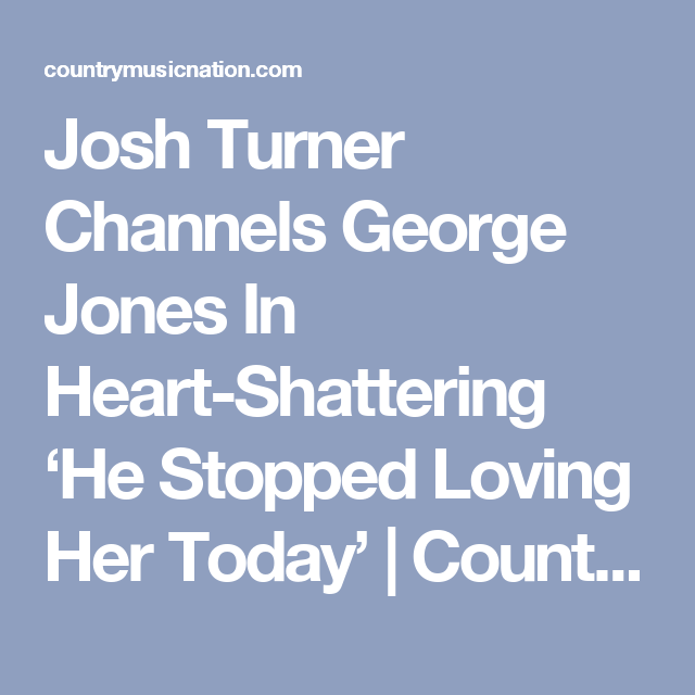 Josh Turner Channels George Jones In Heart-Shattering 'He Stopped Loving Her Today' | Country Music Nation