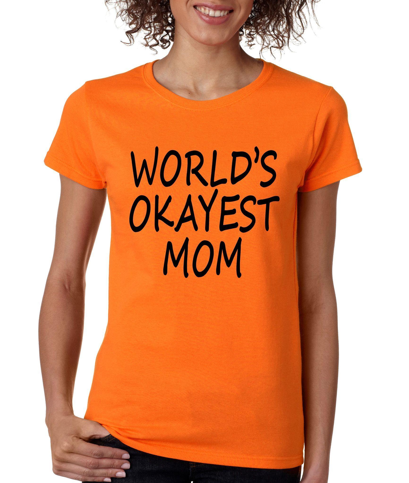 4cd8ea3fb World's OKayest mom mothers day Women's t-shirt family great mother love OK  Women's t-shirt