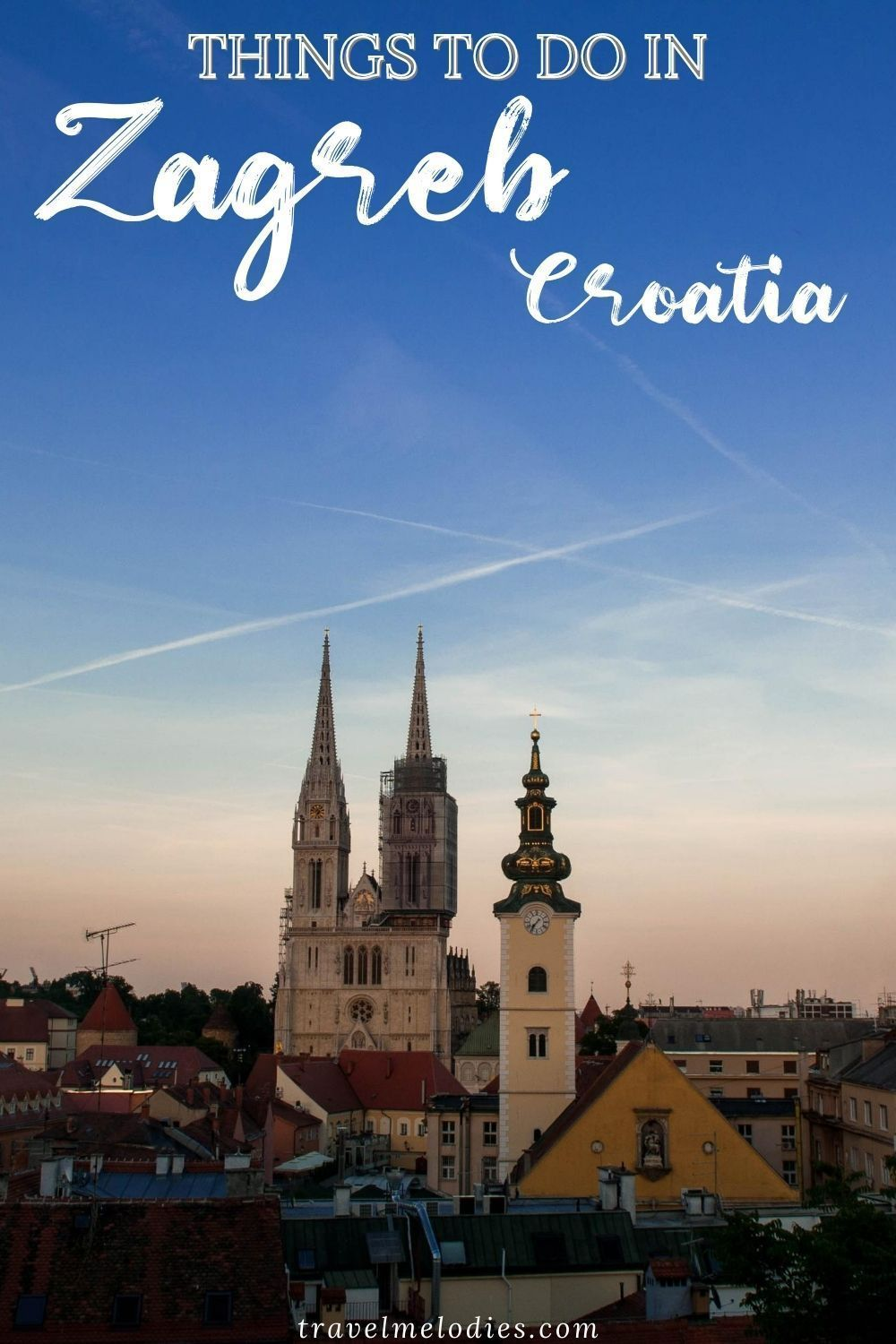 Zagreb A Traveler S Guide To Croatia S Capital City Travel Melodies In 2020 Balkans Travel Croatia Travel City Travel