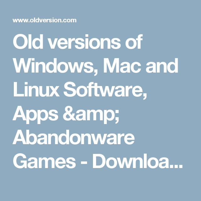 Old versions of Windows, Mac and Linux Software, Apps