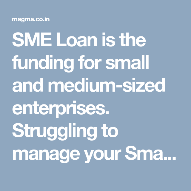 Sme Loan Is The Funding For Small And Medium Sized Enterprises Struggling To Manage Your Small Business Visit To Sme Loan Small And Medium Sized Enterprises