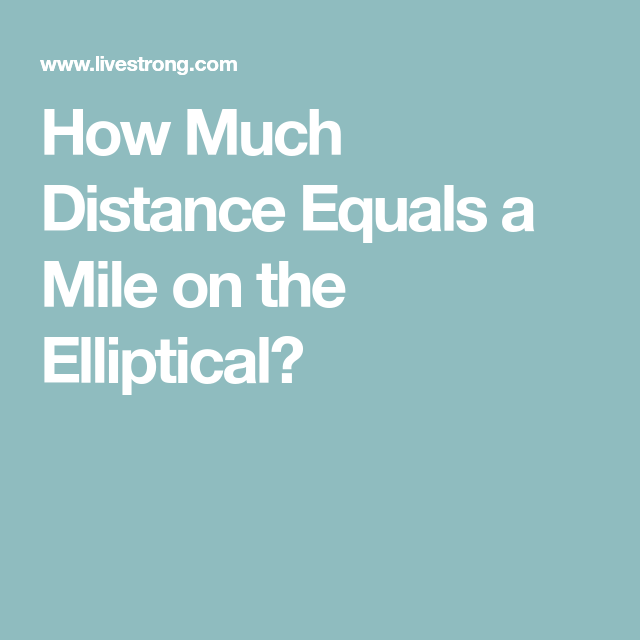 How Much Is A Mile >> How Much Distance Equals A Mile On The Elliptical Training
