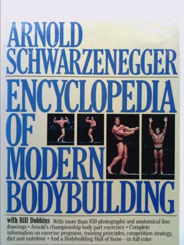 The New Encyclopedia Of Modern Bodybuilding The Bible Of Bodybuilding Fully Updated And Revised With Images Arnold Schwarzenegger Used Books Schwarzenegger