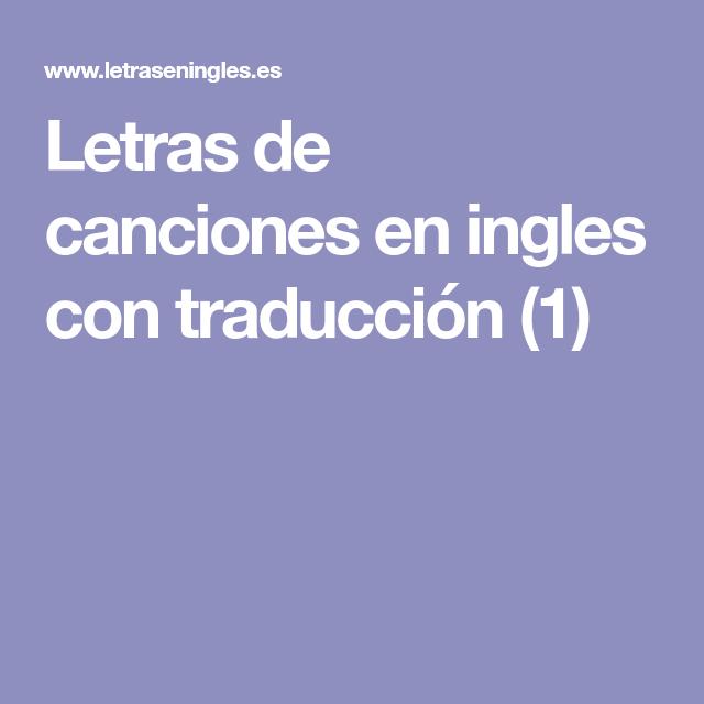 Letras De Canciones En Ingles Con Traducción 1 Canciones En Ingles Traducidas Letras De Canciones Canciones