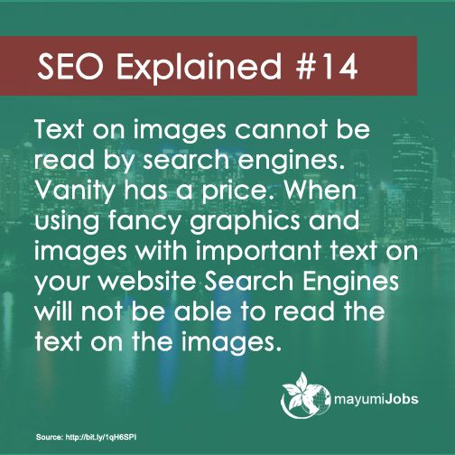 SEO Explained #14 Text on images cannot be read by search engines. Vanity has a price. When using fancy graphics and images with important text on your website Search Engines will not be able to read the text on the images.