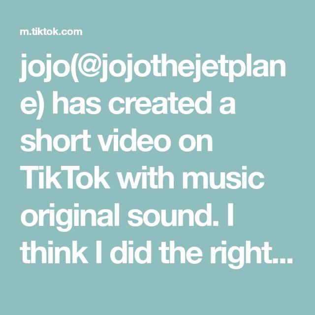 Jojo Jojothejetplane Has Created A Short Video On Tiktok With Music Original Sound I Think I Did The Right Thing Francescaeidak Jojo The Originals Music