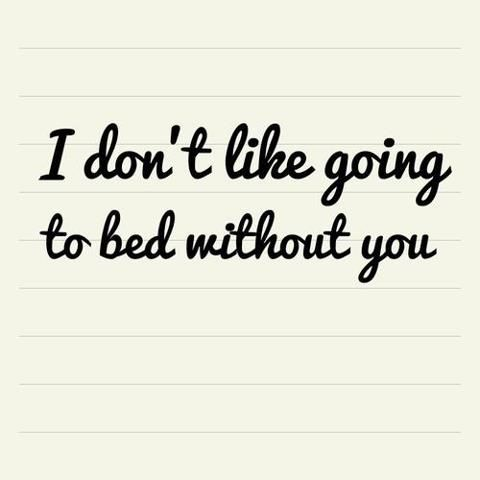 So so so true!! I don't, and when ever I travel I never sleep as good as I do as when I'm next to you!! love you Frank!!