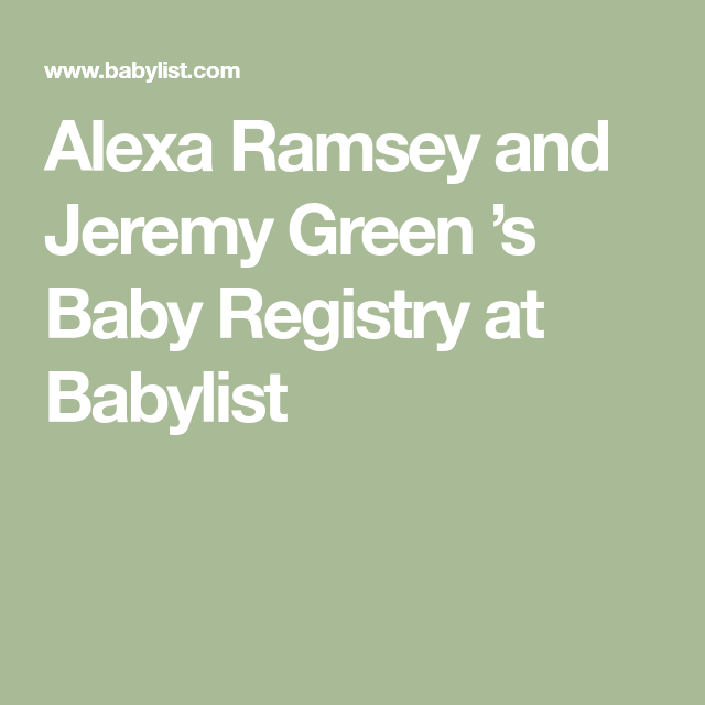 Alexa Ramsey and Jeremy Green 's Baby Registry at Babylist ...