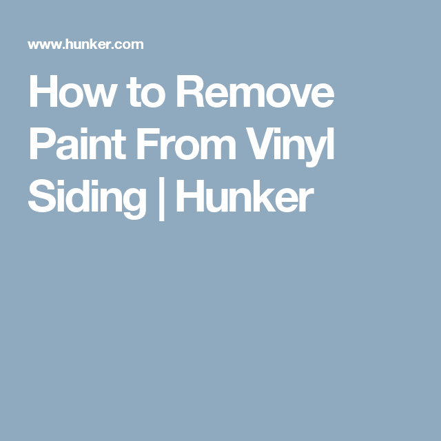 How To Remove Paint From Vinyl Siding Hunker Vinyl Siding Paint Remover How To Remove