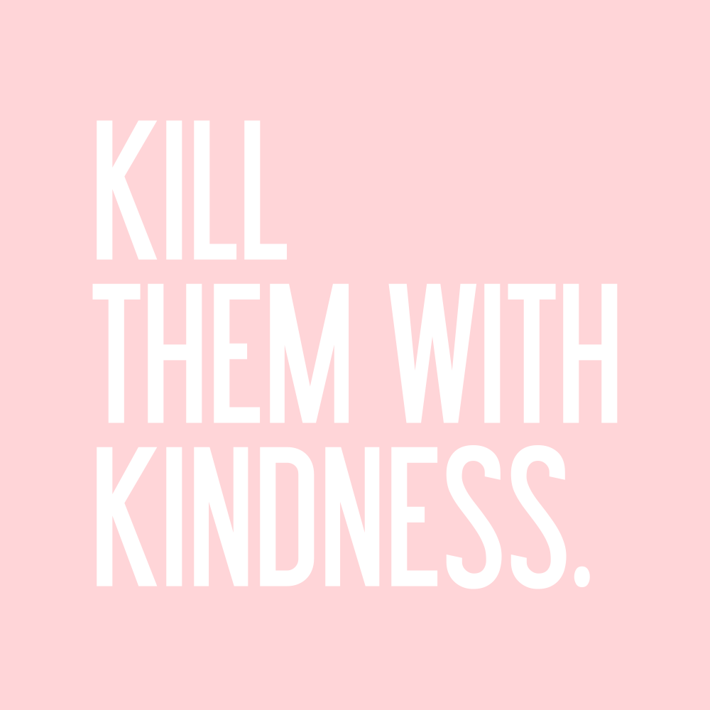 kill them with kindness | Words | Pinterest | Truths, Wisdom and ... for Smile Quotes And Sayings For Girls  70ref