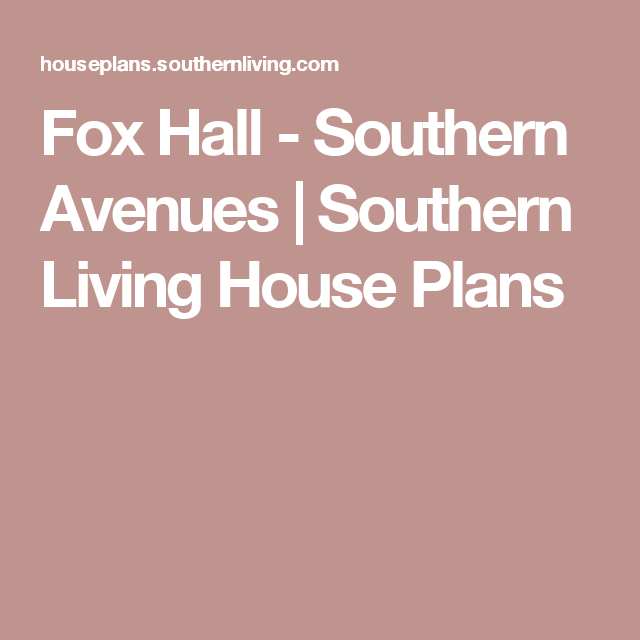 Fox Hall - Southern Avenues | Southern Living House Plans | House ...
