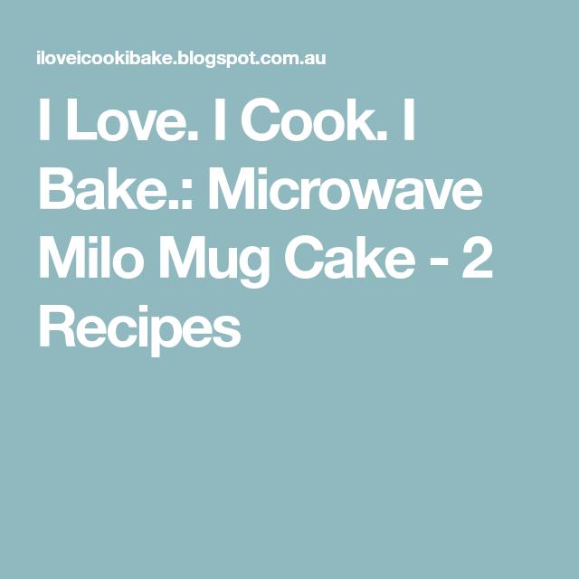 I Love. I Cook. I Bake.: Microwave Milo Mug Cake - 2 ...