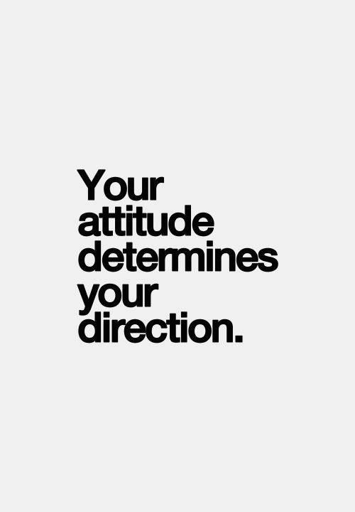 Thought of the day . . . #attitude #yourdirection