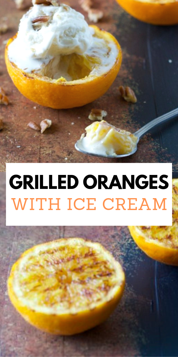 Grilled Oranges with Ice Cream #grilleddesserts