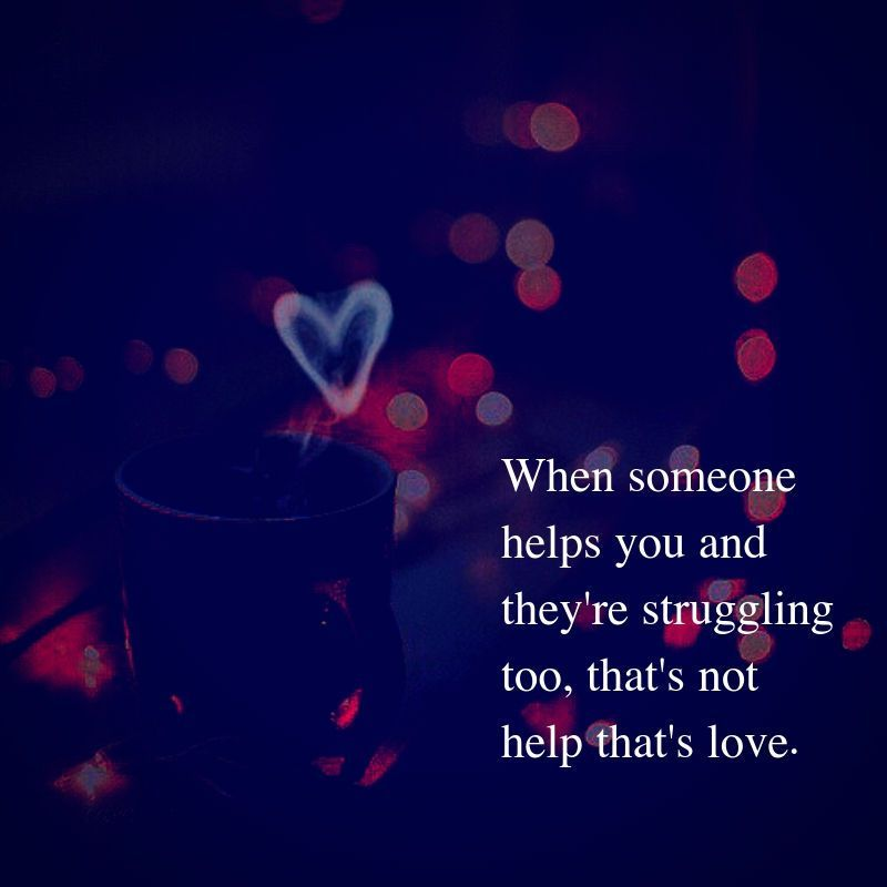 When Someone Helps You And They Re Struggling When Someone Loves You When Someone Hurts You Struggle Quotes