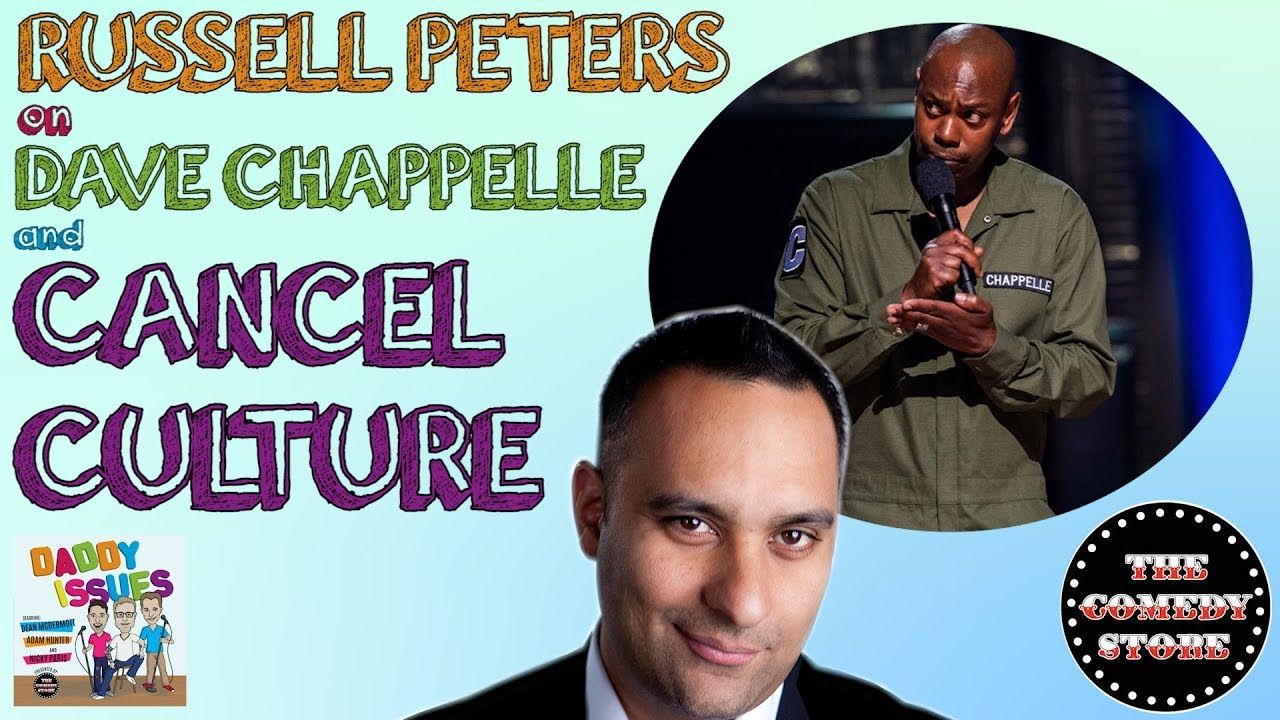 Russell Peters On Dave Chappelle And Cancel Culture Daddy Issues Podcast Dave Chappelle Russell Peters Daddy Issues