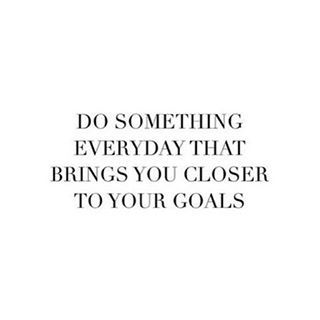 Do something everyday that brings you closer to your goal. Via @blogginggals