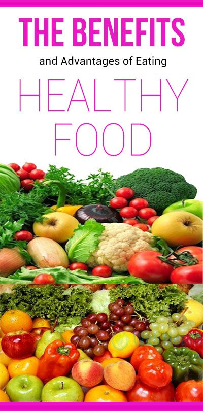 The Benefits And Advantages Of Eating Healthy Food Web Health Journal Healthy Recipes Healthy Healthy Eating