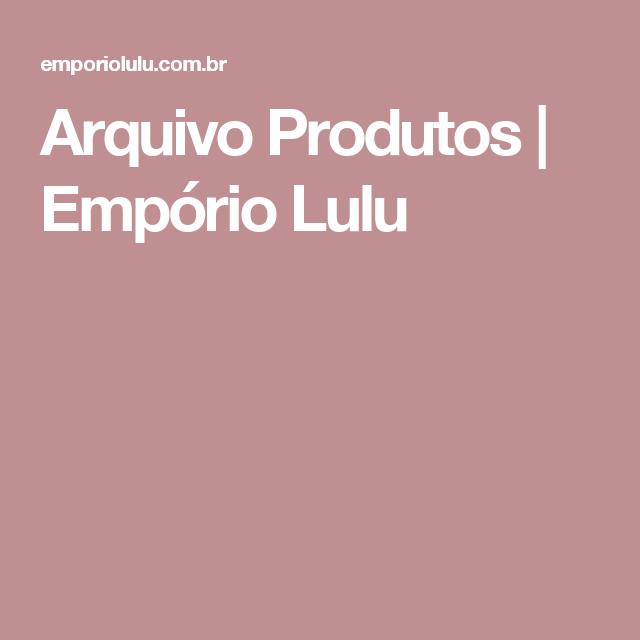 Arquivo Produtos | Empório Lulu