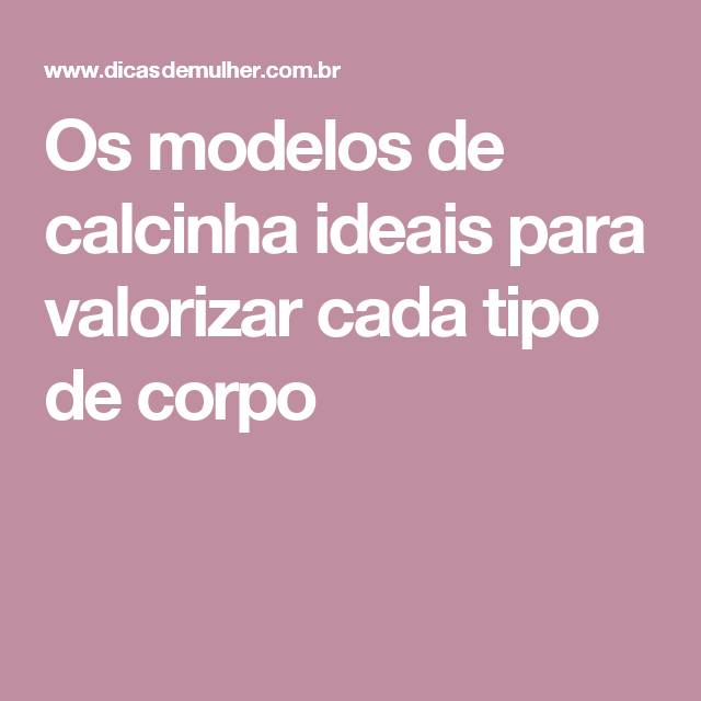 57efbcc97 Os modelos de calcinha ideais para valorizar cada tipo de corpo Tipos De  Calcinha