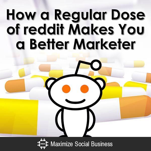 How A Regular Dose Of Reddit Makes You A Better Marketer Social