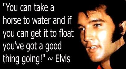 Elvis used to say.