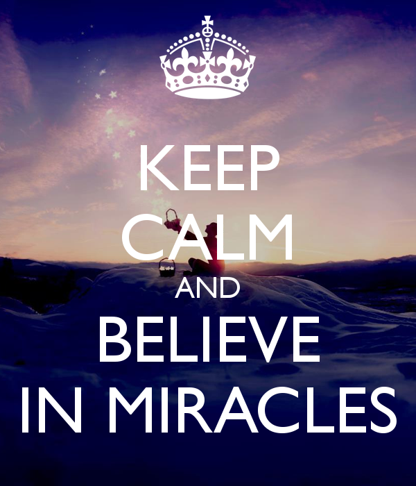 I believe in miracles Keep Calm Pinterest Calming