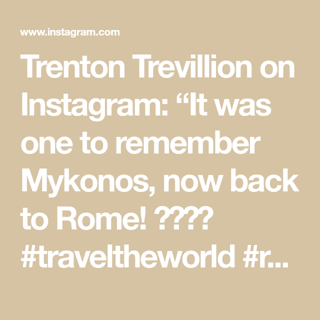 "Trenton Trevillion on Instagram: ""It was one to remember Mykonos, now back to Rome! ✈️🤩😍 #traveltheworld #romeitaly #mykonos #stayingactive @izaeberts"""