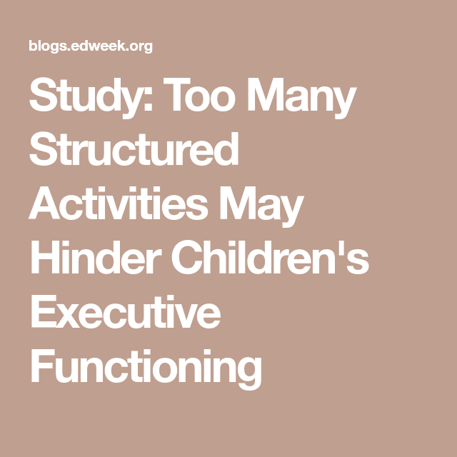 Study Too Many Structured Activities >> Study Too Many Structured Activities May Hinder Children S
