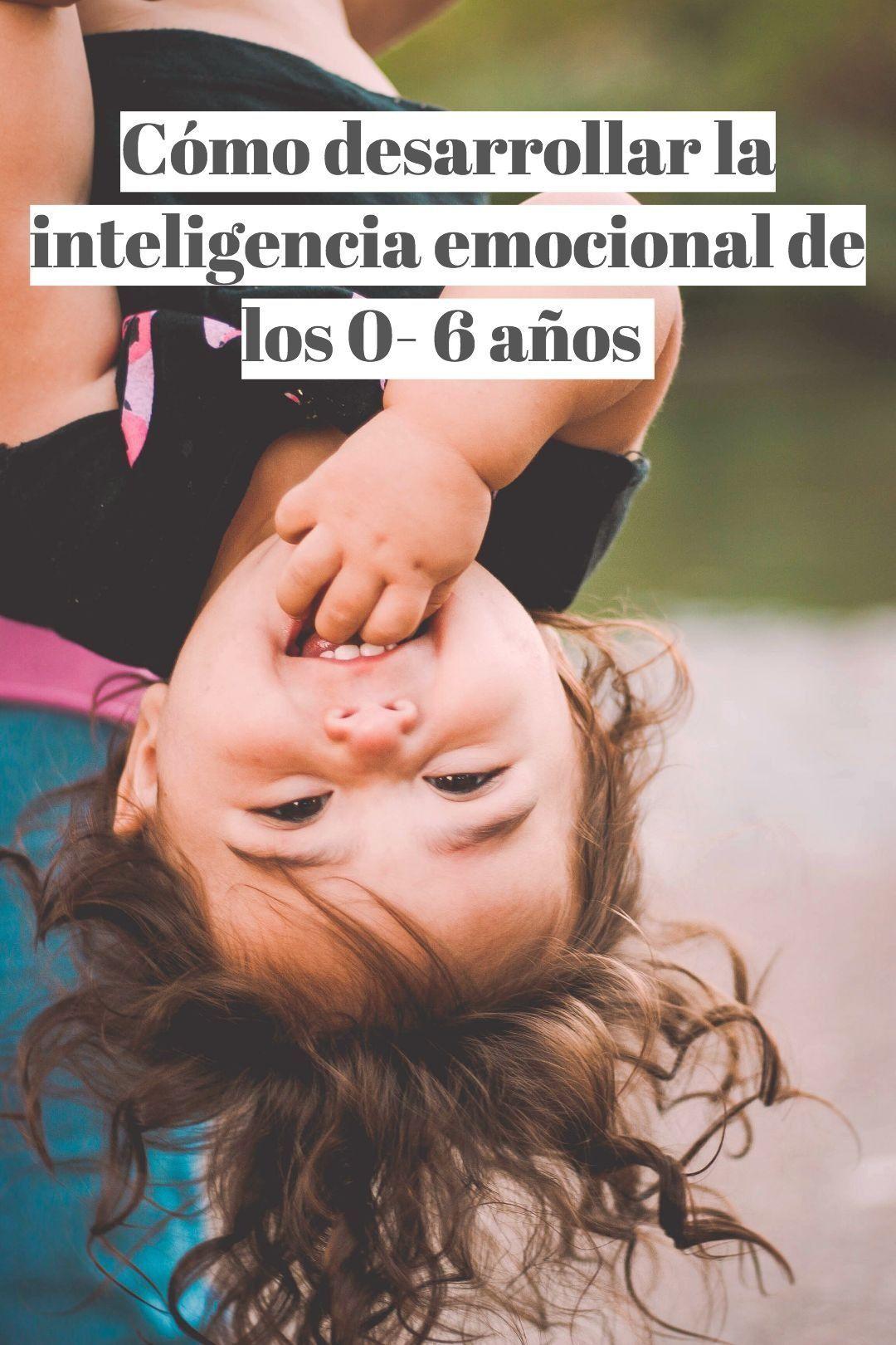 Desarrollo Emocional Niños 0 6 Años Inteligencia Emocional Para Niños Psicologia Niños Educacion Emocional