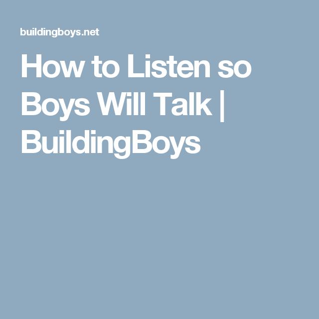 How To Listen So Boys Will Talk Buildingboys Listening Talk Boys